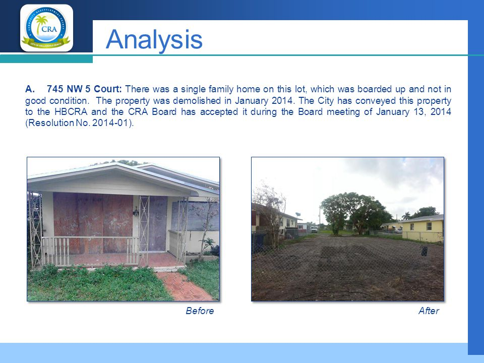 Company LOGO Analysis B.509 NW 6 Street C.513 NW 6 Street The CRA Board of Directors has approved the purchase of these properties (Resolution No.