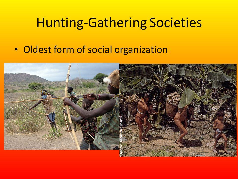 Hunting-Gathering Societies Oldest form of social organization