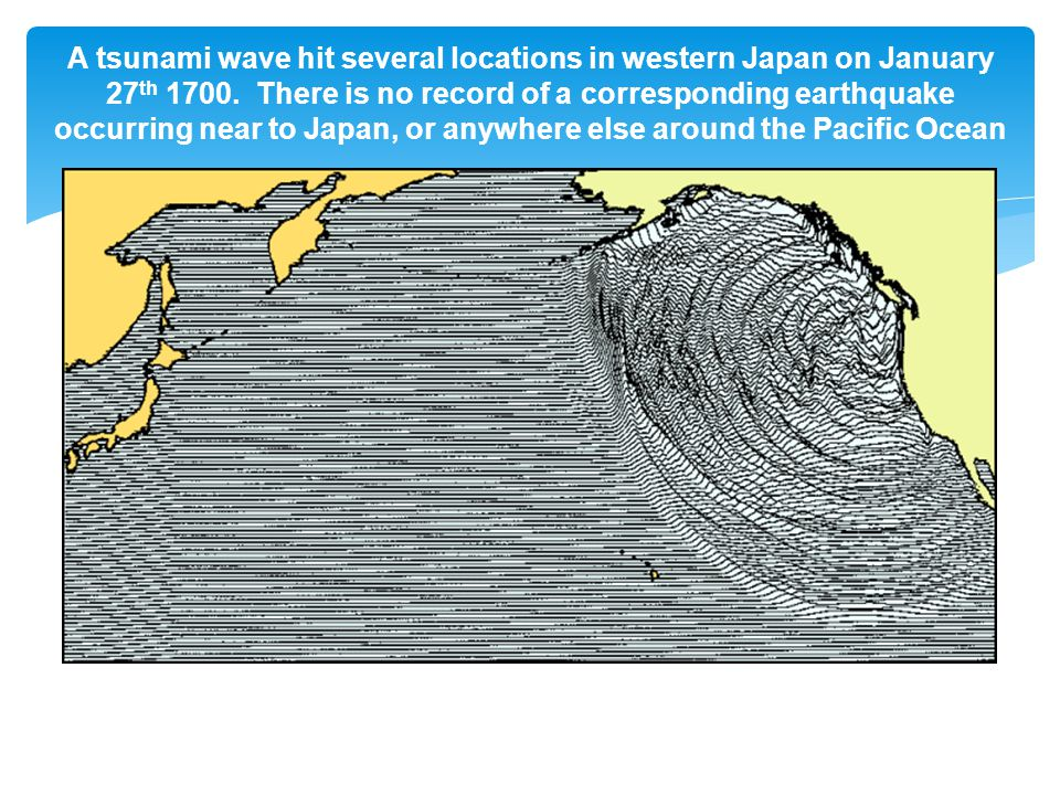 A tsunami wave hit several locations in western Japan on January 27 th 1700.