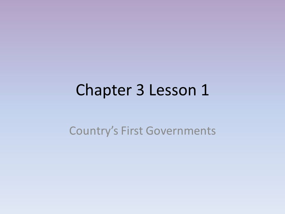 Chapter 3 Lesson 1 Country's First Governments