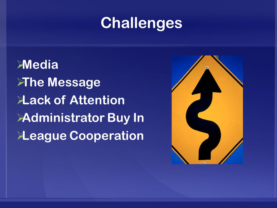 Challenges  Media  The Message  Lack of Attention  Administrator Buy In  League Cooperation