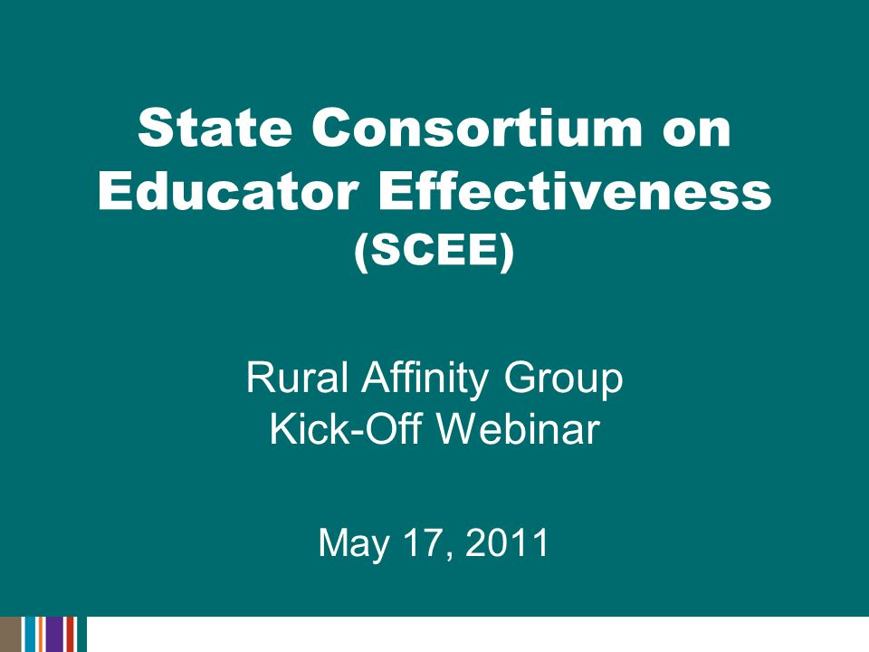 Rural Affinity Group Kick-Off Webinar May 17, 2011 State Consortium on Educator Effectiveness (SCEE)