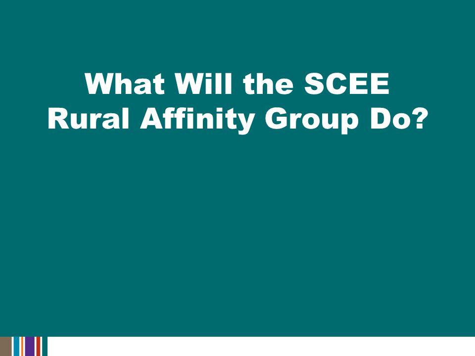 What Will the SCEE Rural Affinity Group Do