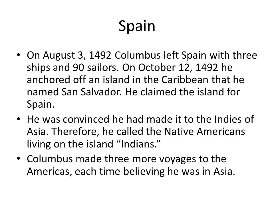 Spain On August 3, 1492 Columbus left Spain with three ships and 90 sailors. On October 12, 1492 he anchored off an island in the Caribbean that he na