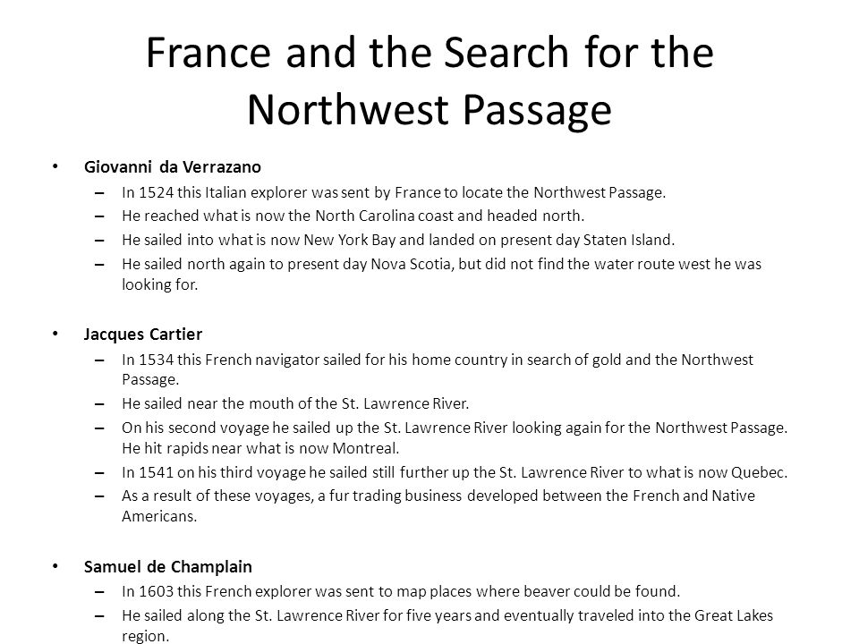 France and the Search for the Northwest Passage Giovanni da Verrazano – In 1524 this Italian explorer was sent by France to locate the Northwest Passa
