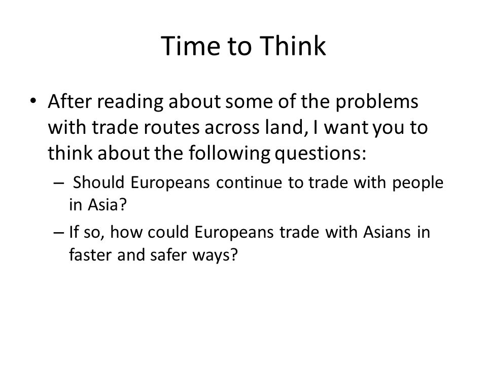 Time to Think After reading about some of the problems with trade routes across land, I want you to think about the following questions: – Should Euro
