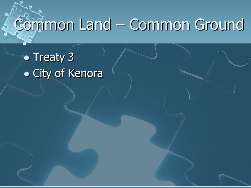Common Land – Common Ground Treaty 3 City of Kenora Treaty 3 City of Kenora