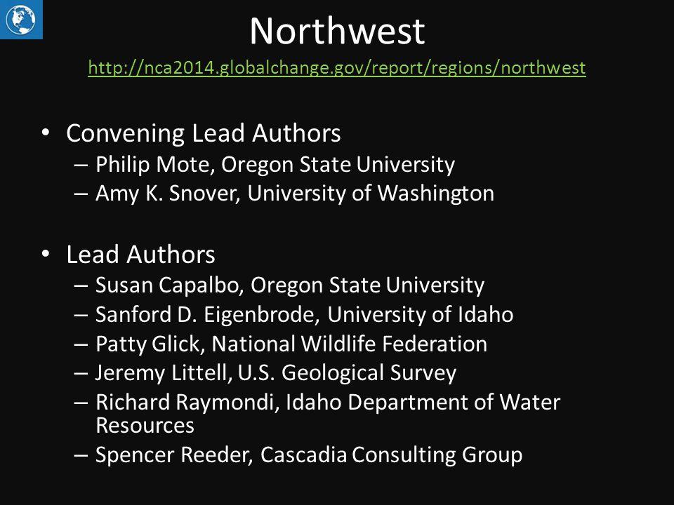 Northwest http://nca2014.globalchange.gov/report/regions/northwest http://nca2014.globalchange.gov/report/regions/northwest Convening Lead Authors – Philip Mote, Oregon State University – Amy K.