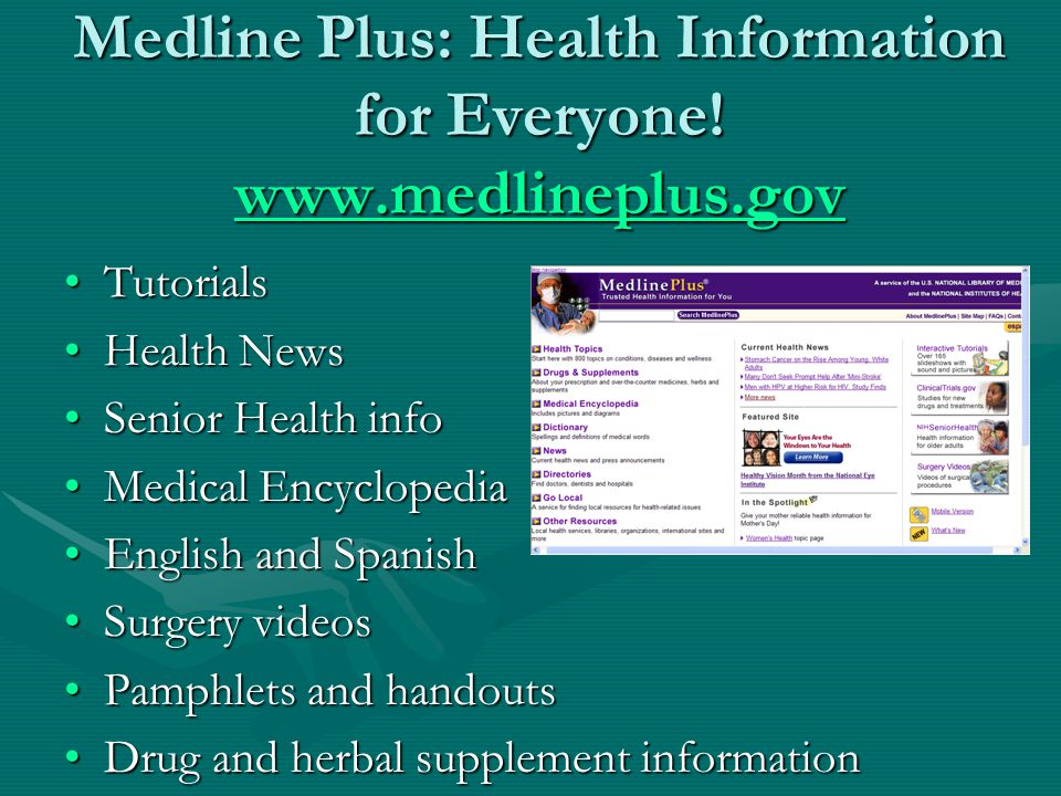 Medline Plus: Health Information for Everyone! www.medlineplus.gov www.medlineplus.gov TutorialsTutorials Health NewsHealth News Senior Health infoSen