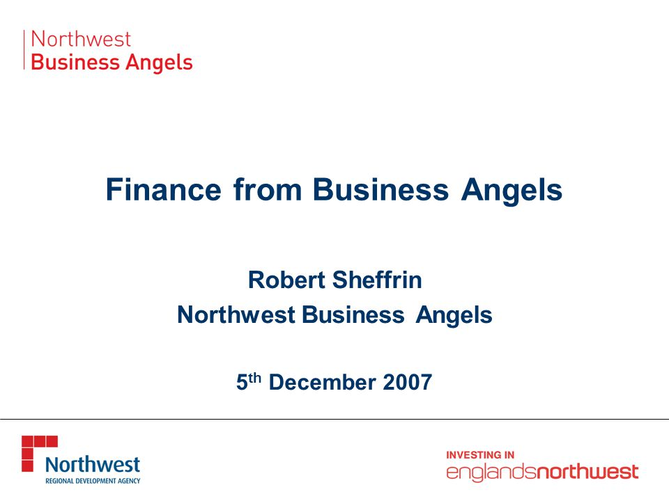 Finance from Business Angels Robert Sheffrin Northwest Business Angels 5 th December 2007
