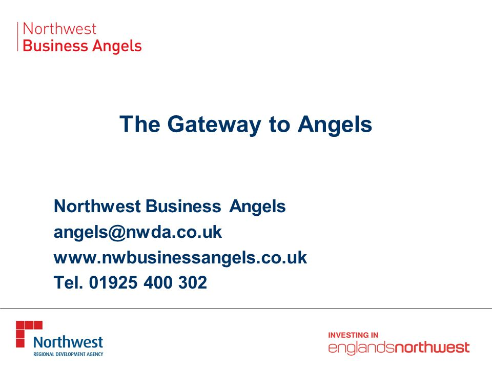 The Gateway to Angels Northwest Business Angels angels@nwda.co.uk www.nwbusinessangels.co.uk Tel.