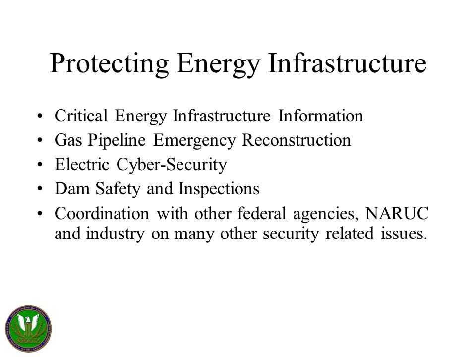 Protecting Energy Infrastructure Critical Energy Infrastructure Information Gas Pipeline Emergency Reconstruction Electric Cyber-Security Dam Safety a