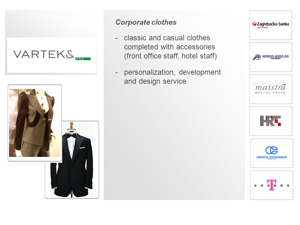 Corporate clothes -classic and casual clothes completed with accessories (front office staff, hotel staff) -personalization, development and design service