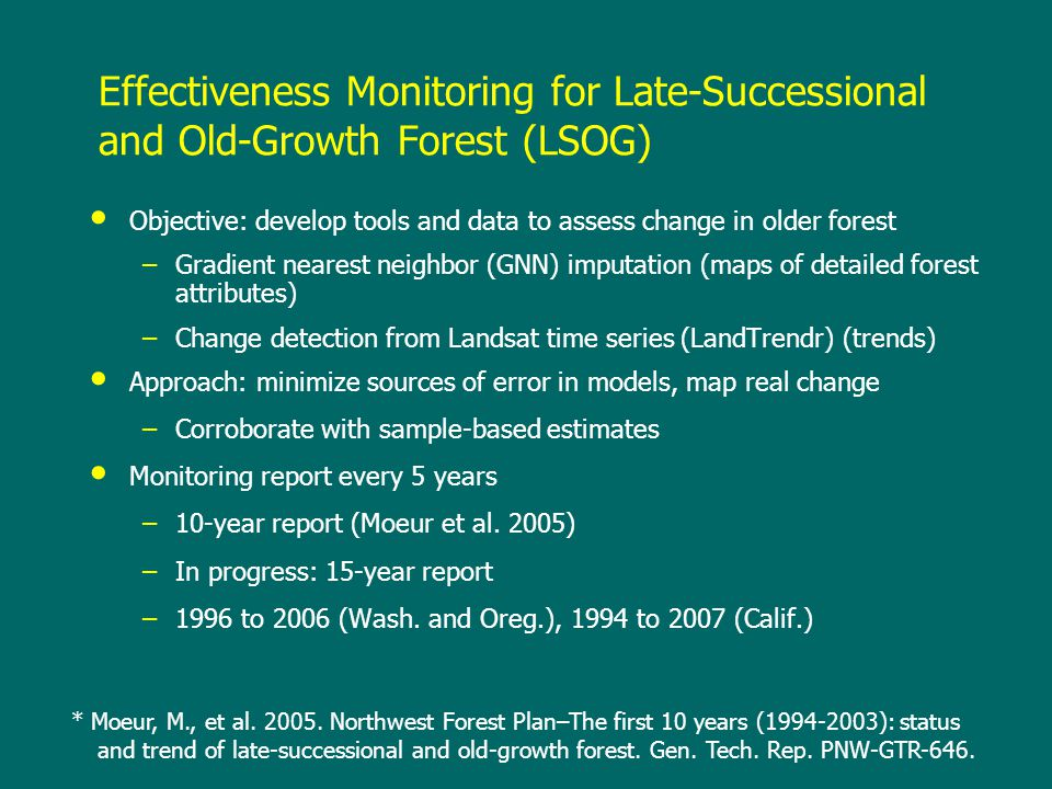 Effectiveness Monitoring for Late-Successional and Old-Growth Forest (LSOG) Objective: develop tools and data to assess change in older forest –Gradie