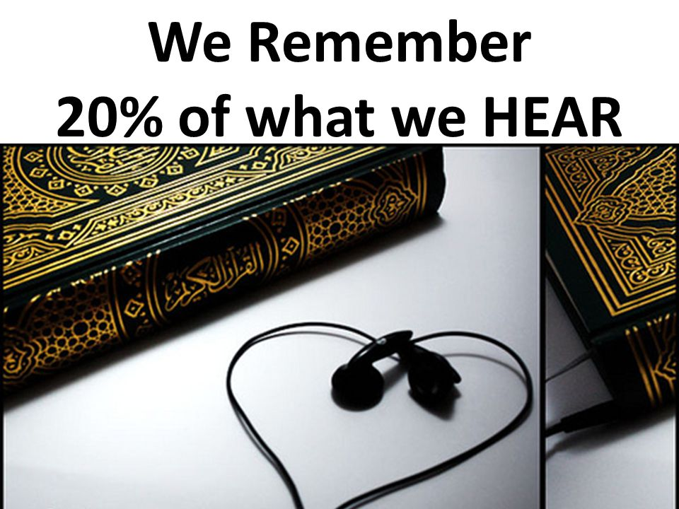 We Remember 20% of what we HEAR