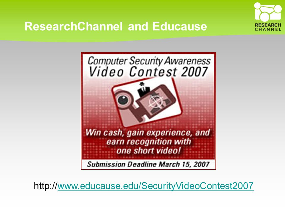 ResearchChannel and Educause http://www.educause.edu/SecurityVideoContest2007www.educause.edu/SecurityVideoContest2007