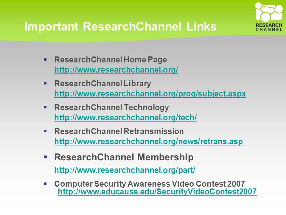 Important ResearchChannel Links  ResearchChannel Home Page http://www.researchchannel.org/  ResearchChannel Library http://www.researchchannel.org/p