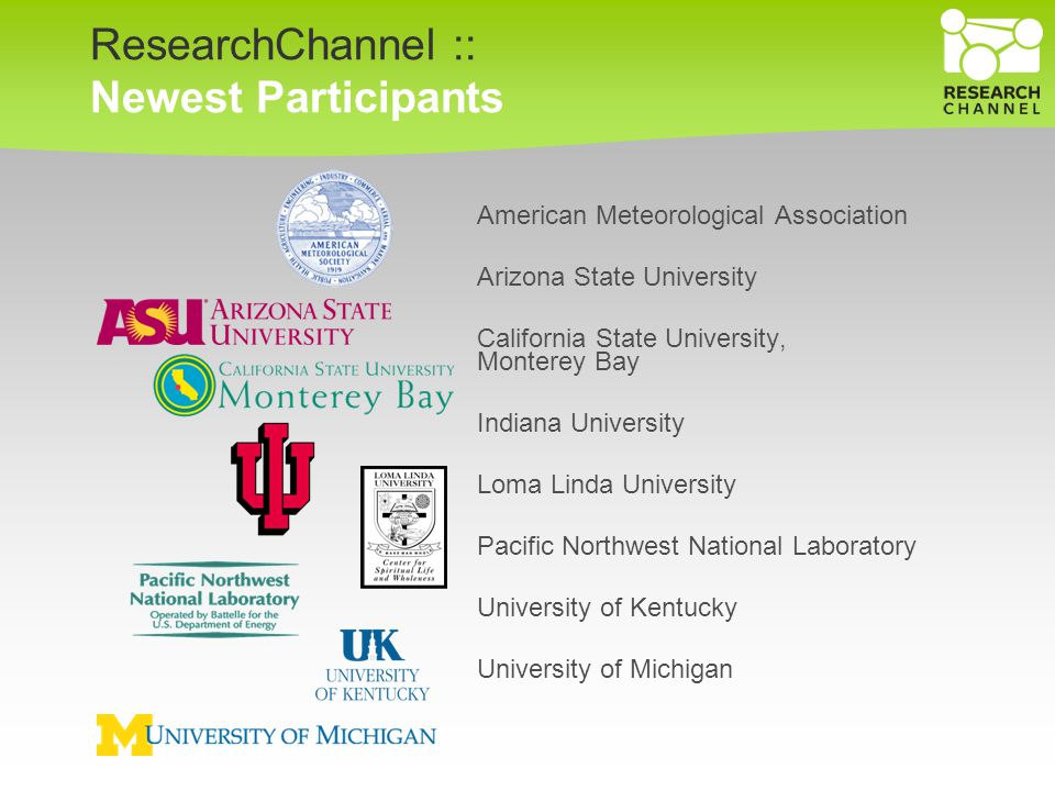 ResearchChannel :: Newest Participants American Meteorological Association Arizona State University California State University, Monterey Bay Indiana