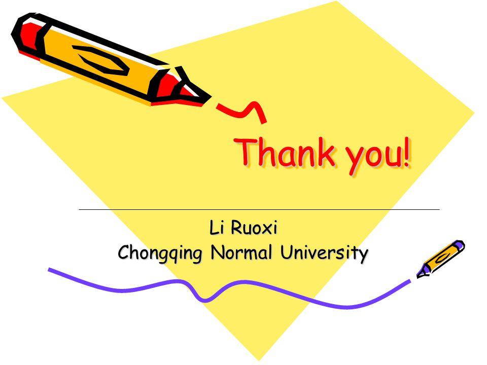 Thank you! Li Ruoxi Chongqing Normal University