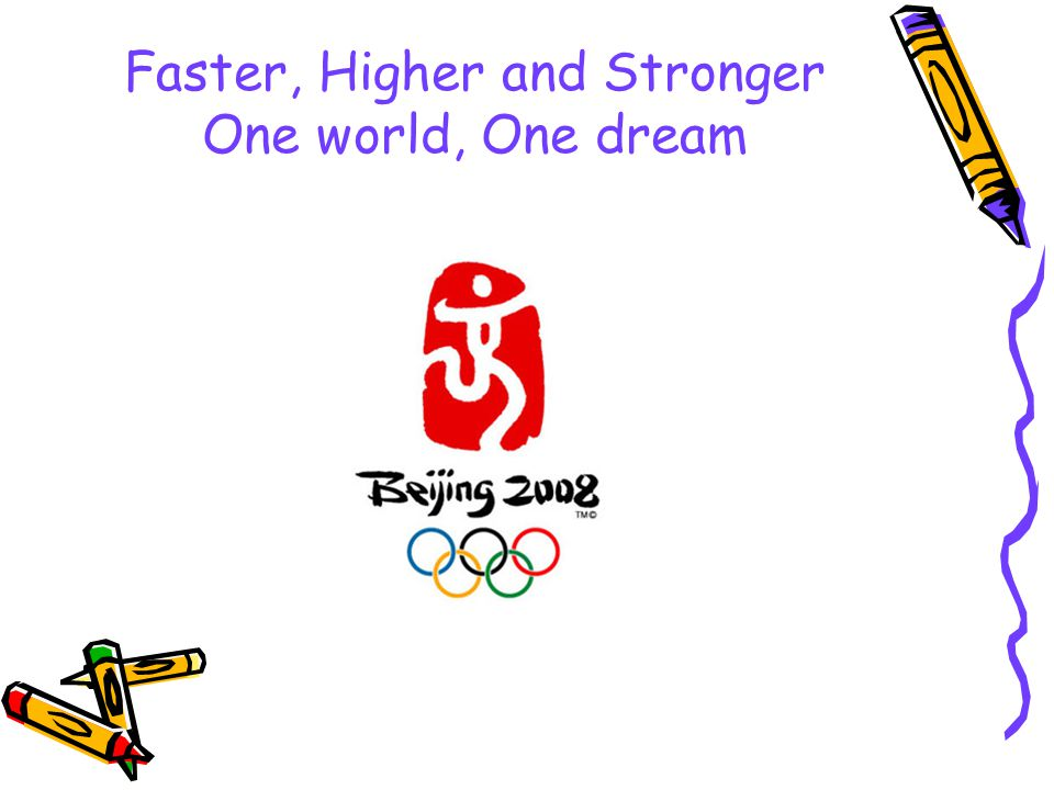 Faster, Higher and Stronger One world, One dream