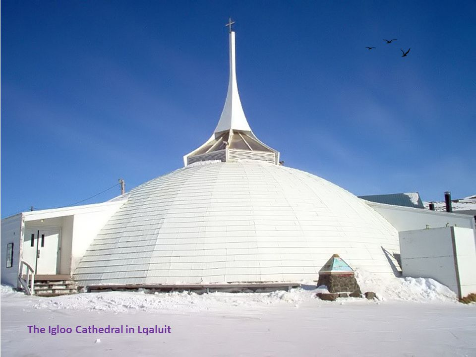 The Igloo Cathedral in Lqaluit