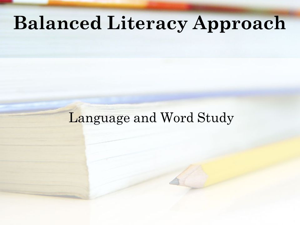 Balanced Literacy Approach Language and Word Study
