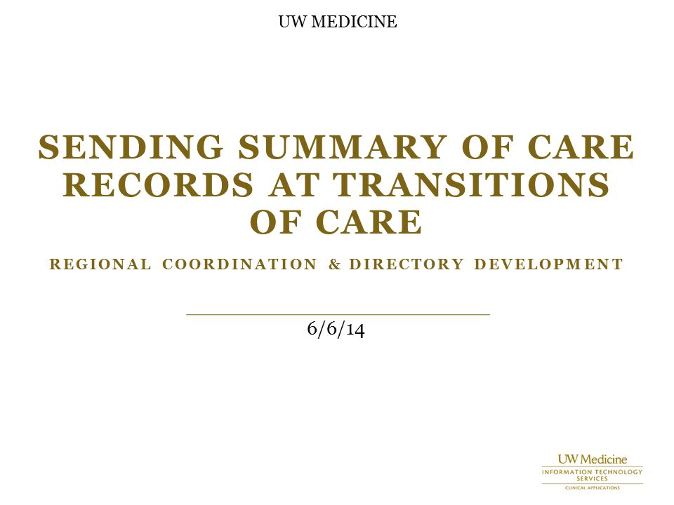 SENDING SUMMARY OF CARE RECORDS AT TRANSITIONS OF CARE REGIONAL COORDINATION & DIRECTORY DEVELOPMENT 6/6/14 UW MEDICINE