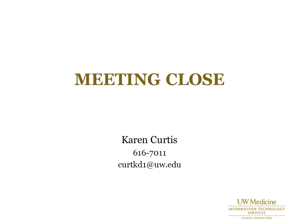 MEETING CLOSE Karen Curtis 616-7011 curtkd1@uw.edu