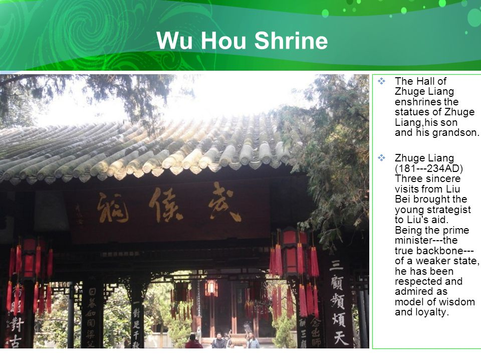 Wu Hou Shrine  The Hall of Zhuge Liang enshrines the statues of Zhuge Liang,his son and his grandson.