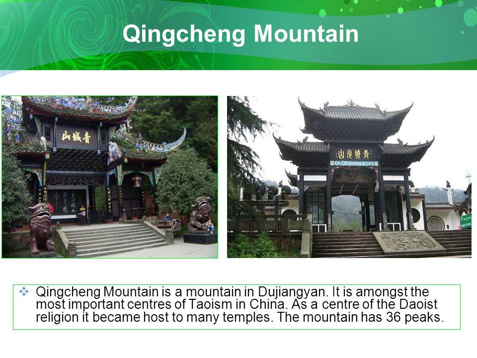 Qingcheng Mountain  Qingcheng Mountain is a mountain in Dujiangyan.