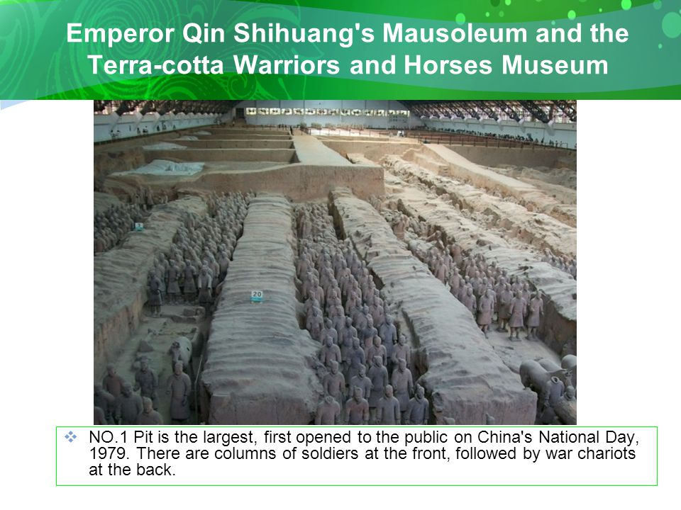 Emperor Qin Shihuang s Mausoleum and the Terra-cotta Warriors and Horses Museum  NO.1 Pit is the largest, first opened to the public on China s National Day, 1979.