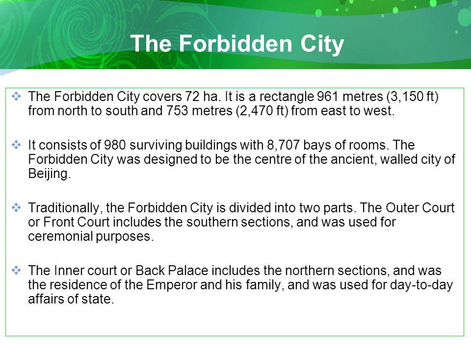The Forbidden City  The Forbidden City covers 72 ha.