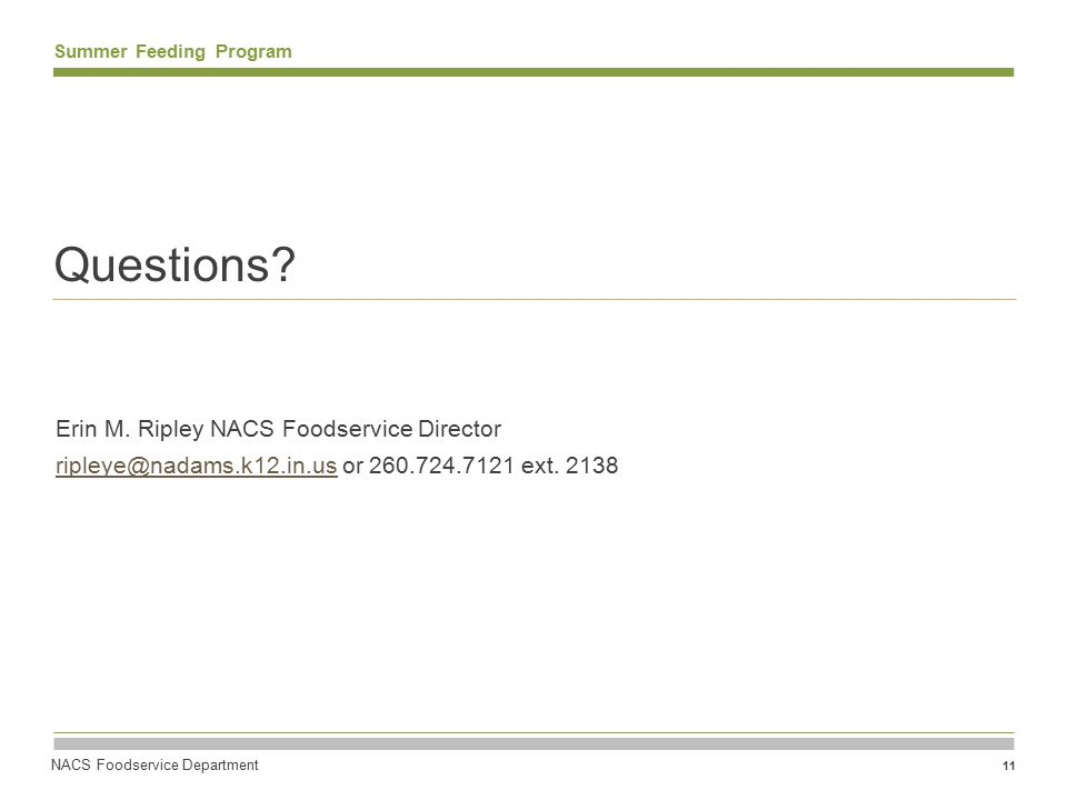 NACS Foodservice Department 11 Summer Feeding Program Questions? Erin M. Ripley NACS Foodservice Director ripleye@nadams.k12.in.usripleye@nadams.k12.i