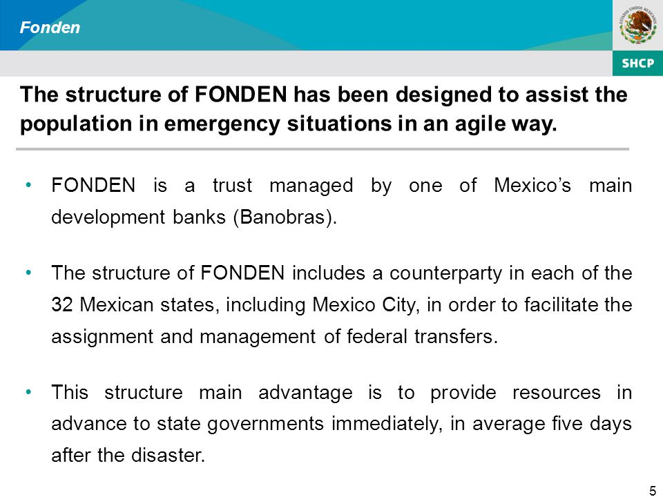 5 Fonden The structure of FONDEN has been designed to assist the population in emergency situations in an agile way.