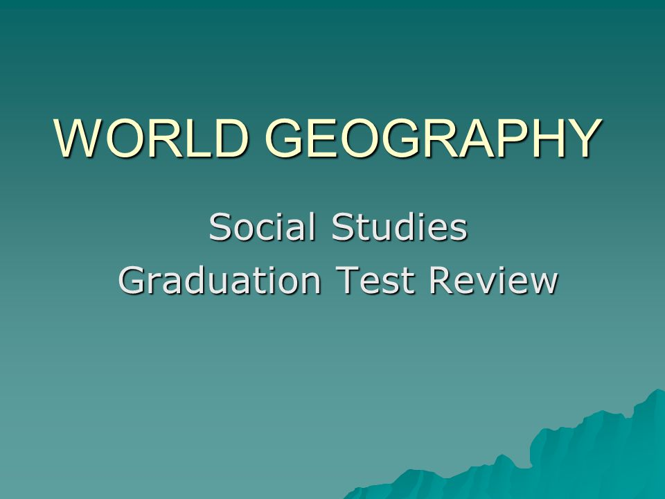 WORLD GEOGRAPHY Social Studies Graduation Test Review