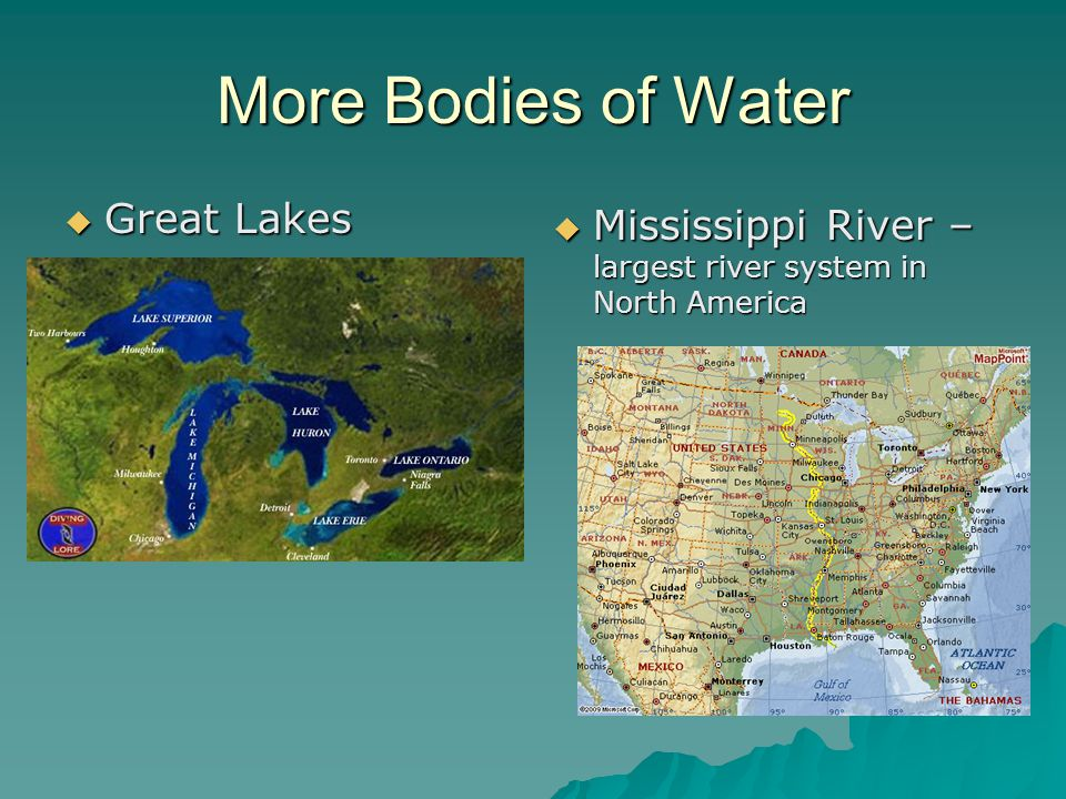 More Bodies of Water  Great Lakes  Mississippi River – largest river system in North America