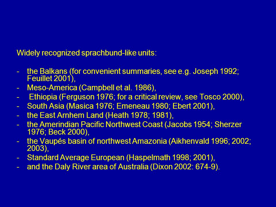 Widely recognized sprachbund-like units: - the Balkans (for convenient summaries, see e.g.