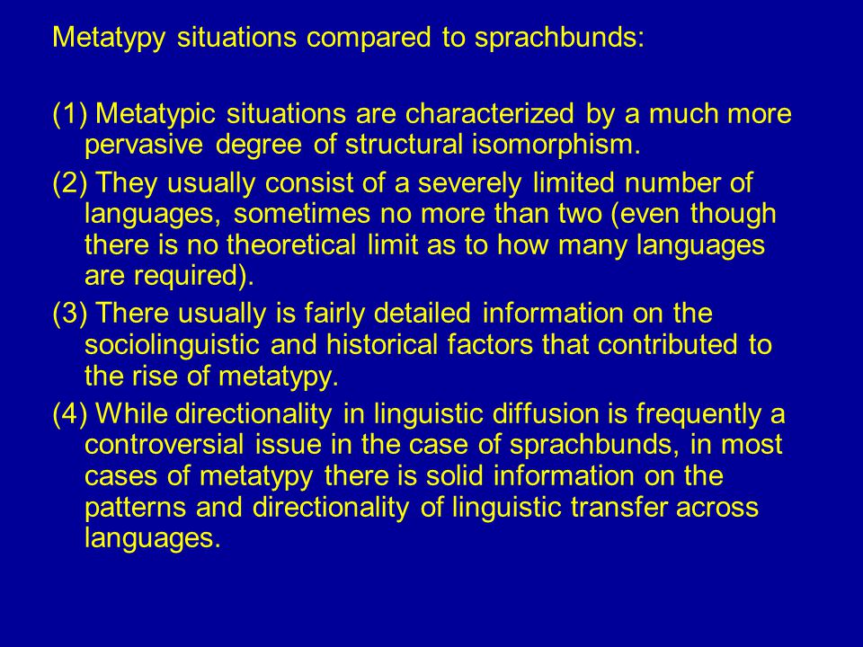 Metatypy situations compared to sprachbunds: (1) Metatypic situations are characterized by a much more pervasive degree of structural isomorphism.