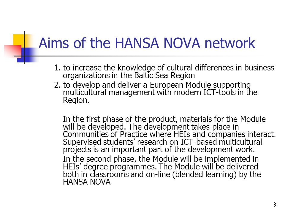 3 Aims of the HANSA NOVA network 1. to increase the knowledge of cultural differences in business organizations in the Baltic Sea Region 2. to develop
