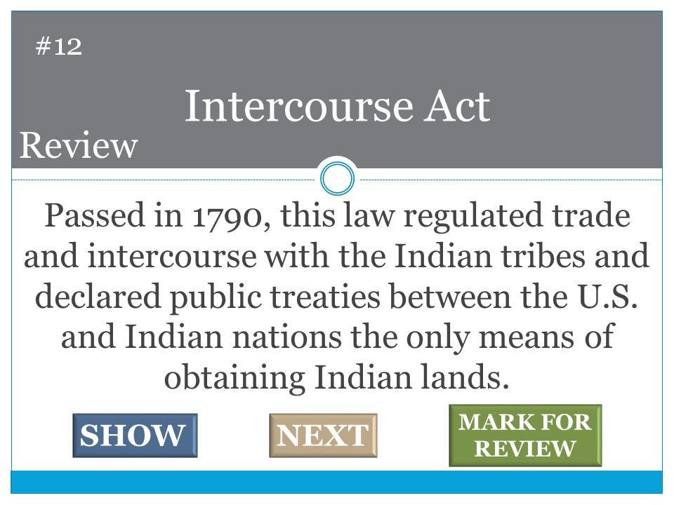 Passed in 1790, this law regulated trade and intercourse with the Indian tribes and declared public treaties between the U.S.