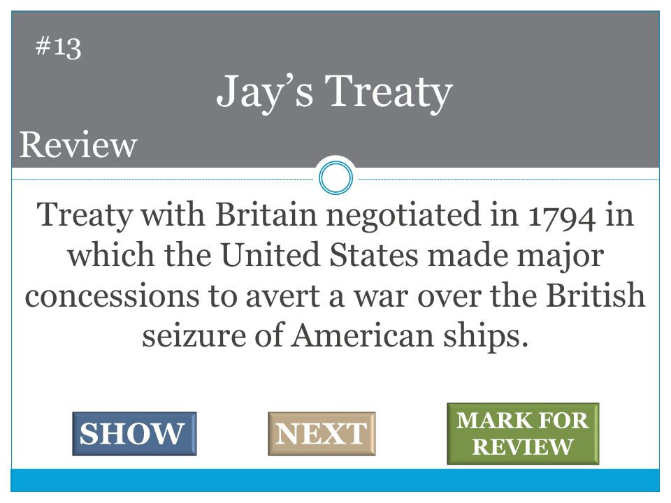 Treaty with Britain negotiated in 1794 in which the United States made major concessions to avert a war over the British seizure of American ships.