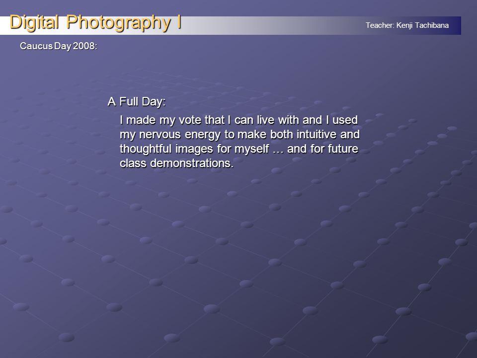 Teacher: Kenji Tachibana Digital Photography I x End