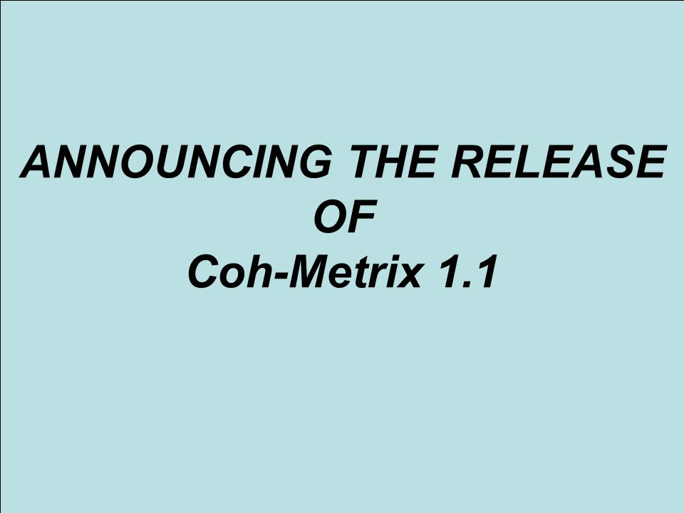 ANNOUNCING THE RELEASE OF Coh-Metrix 1.1