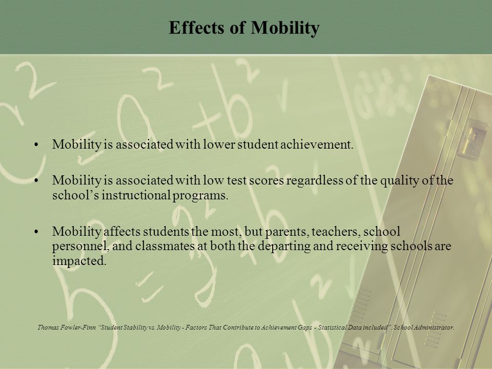 Effects of Mobility Mobility is associated with lower student achievement.