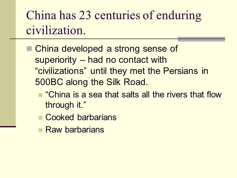 China has 23 centuries of enduring civilization.