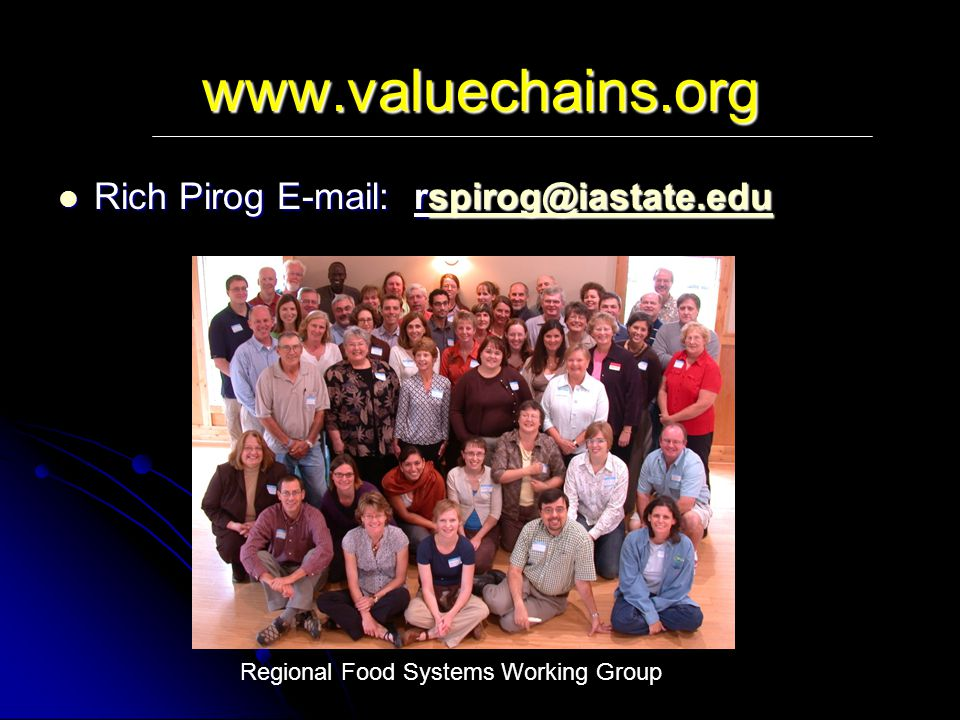 www.valuechains.org Rich Pirog E-mail: rspirog@iastate.edu Rich Pirog E-mail: rspirog@iastate.eduspirog@iastate.edu Regional Food Systems Working Group
