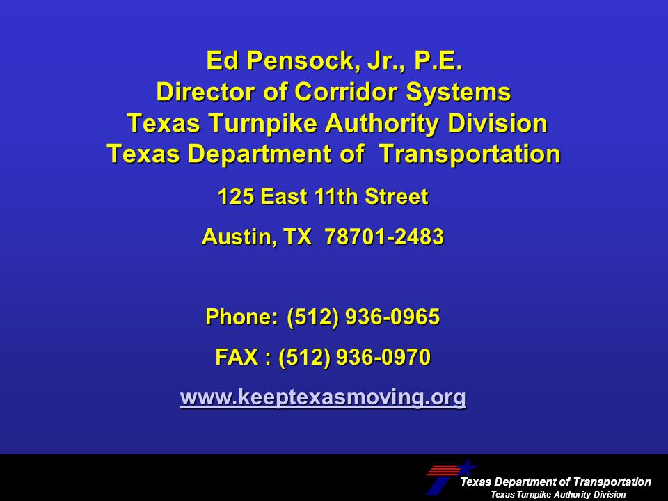 Ed Pensock, Jr., P.E. Director of Corridor Systems Texas Turnpike Authority Division Texas Department of Transportation Texas Department of Transporta