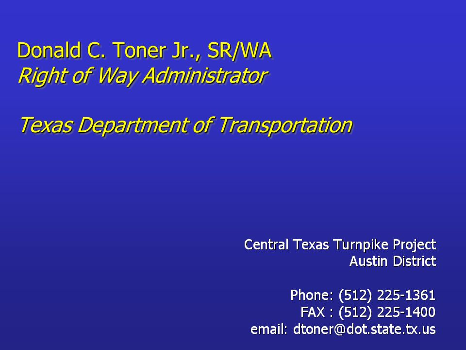 Donald C. Toner Jr., SR/WA Right of Way Administrator Texas Department of Transportation