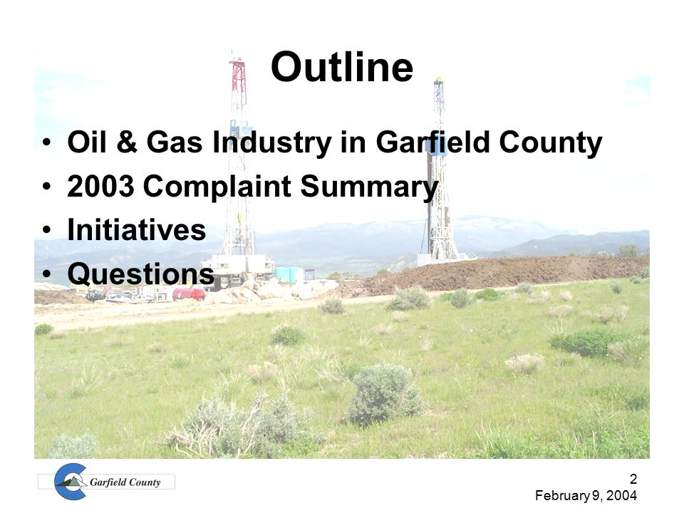 2 February 9, 2004 Outline Oil & Gas Industry in Garfield County 2003 Complaint Summary Initiatives Questions