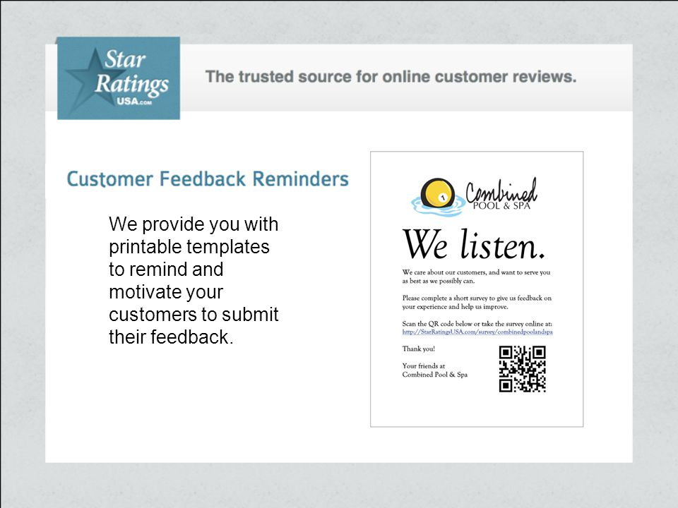 We provide you with printable templates to remind and motivate your customers to submit their feedback.